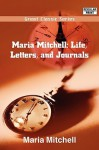 Maria Mitchell: Life, Letters, and Journals - Maria Mitchell