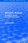 Romantic Ecology: Wordsworth And The Environmental Tradition - Jonathan Bate