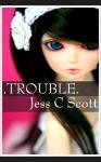 Trouble - Jess C. Scott
