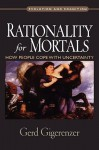 Rationality for Mortals: How People Cope with Uncertainty - Gerd Gigerenzer
