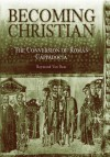 Becoming Christian: The Conversion of Roman Cappadocia - Raymond Van Dam