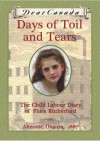 Days of Toil and Tears: The Child Labour Diary of Flora Rutherford (Dear Canada) - Sarah Ellis