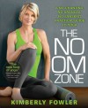 The No OM Zone: A No-Chanting, No-Granola, No-Sanskrit Practical Guide to Yoga - Kimberly Fowler