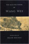 The Selected Poems - Wang Wei, David Hinton