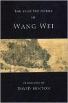 The Selected Poems - Wang Wei, David Hinton