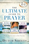 Ultimate Guide to Prayer: Three Bestsellers in One Volume - Dutch Sheets
