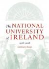 The National University of Ireland 1908 - 2008: Centenary Essays - Tom Dunne, John Coolahan