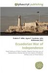 Ecuadorian War of Independence - Frederic P. Miller, Agnes F. Vandome, John McBrewster