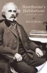 Hawthorne's Habitations - Robert Milder