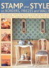 Stamp Your Style on Borders, Friezes and Walls: Decorate Your Home Using Blocks, Stamps and Prints with 25 Inspirational Projects and a Guide to Basic Techniques - Stewart Walton, Sally Walton