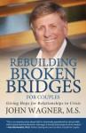 Rebuilding Broken Bridges for Couples - John Wagner