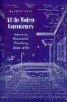 All the Modern Conveniences: American Household Plumbing, 1840-1890 - Maureen Ogle