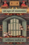 An Age of Monsters - William Taylor Jr.