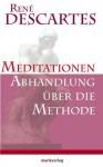 Meditationen / Abhandlung über die Methode (German Edition) - René Descartes, Frank Schweizer