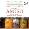 Money Secrets of the Amish: Finding True Abundance in Simplicity, Sharing, and Saving (Audio) - Lorilee Craker