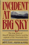 Incident at Big Sky: The True Story of Sheriff Johnny France and the Capture of the Mountain Men - Johnny France, Malcolm McConnell