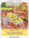 Grace Under Pressure - Julie Hyzy, Emily Durante
