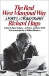 The Real West Marginal Way: A Poet's Autobiography - Richard Hugo, James Welch, Ripley S. Hugo, Lois Welch, William Matthews