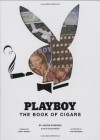Playboy The Book of Cigars - Joe Mantegna, Aaron Sigmond, Nick Kolakowski, Risko, Ian Spanier, LeRoy Neiman