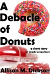 A Debacle of Donuts - Allison M. Dickson