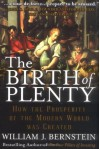 The Birth of Plenty : How the Prosperity of the Modern World was Created - William J. Bernstein