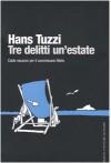 Tre delitti un'estate - Hans Tuzzi