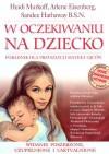 W oczekiwaniu na dziecko Poradnik dla przyszłych matek i ojców - Heidi E. Murkoff, Oleś Bieniuch, E. Hathaway