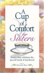 A Cup of Comfort for Sisters: Stories That Celebrate the Special Bonds of Sisterhood - Colleen Sell