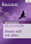 Heute will ich alles (Baccara) (German Edition) - Barbara McMahon