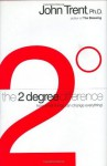 The 2-Degree Difference: How Little Things Can Change Everything - John T. Trent