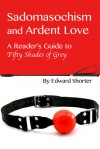 Sadomasochism and Ardent Love: A reader's guide to Fifty Shades of Grey - Edward Shorter