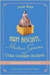 Ham Biscuits, Hostess Gowns, and Other Southern Specialties - Julia Reed