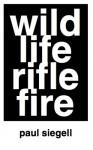 Wild Life Rifle Fire - Paul Siegell