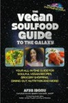 "The Vegan Soul Food Guide to the Galaxy: Your All-in-One Guide for Soulful Vegan Recipes, Grocery Shopping, Dining-Out, Nutrition, and More!, with DVD ""Pimp My Tofu"" - Afya Ibomu, goldi golg, Queen Afua"
