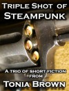 Triple Shot of Steampunk - Tonia Brown