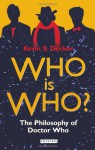 Who is Who?: The Philosophy of Doctor Who - Kevin S. Decker