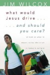 What Would Jesus Drive...and Should You Care?: A Look at What It Means to Be Christian in Today's Culture - Jim Wilcox