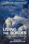 Living on the Border of the Holy: Renewing the Priesthood of All - L. William Countryman