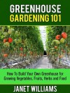 Greenhouse Gardening 101 - Janet Williams