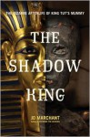The Shadow King: The Bizarre Afterlife of King Tut's Mummy - Jo Marchant