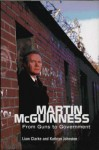 Martin McGuinness: From Guns To Government - Liam Clarke