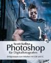 Scott Kelbys Photoshop für Digitalfotografen: Erfolgsrezepte zum Arbeiten mit CS6 und CC (German Edition) - Scott Kelby, Claudia Koch