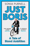 Just Boris: A Tale of Blond Ambition - Sonia Purnell