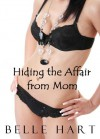Hiding the Affair from Mom - Belle Hart