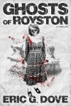 Ghosts of Royston: A Thriller - Eric G. Dove