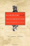 Humanism and Secularization: From Petrarch to Valla - Riccardo Fubini, Martha King