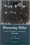 Discussing Hitler: Advisers of U.S. Diplomacy in Central Europe, 1934-1941 - Tibor Frank