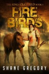 Fire Birds (The King Of Clayfield, Book 3) - Shane Gregory