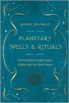 Planetary Spells & Rituals: Practicing Dark & Light Magick Aligned with the Cosmic Bodies - Raven Digitalis