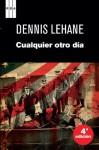Cualquier otro dia (SERIE NEGRA) (Spanish Edition) - Dennis Lehane, FERRER MARRADES, ISABEL, MILLA SOLER, CARLOS